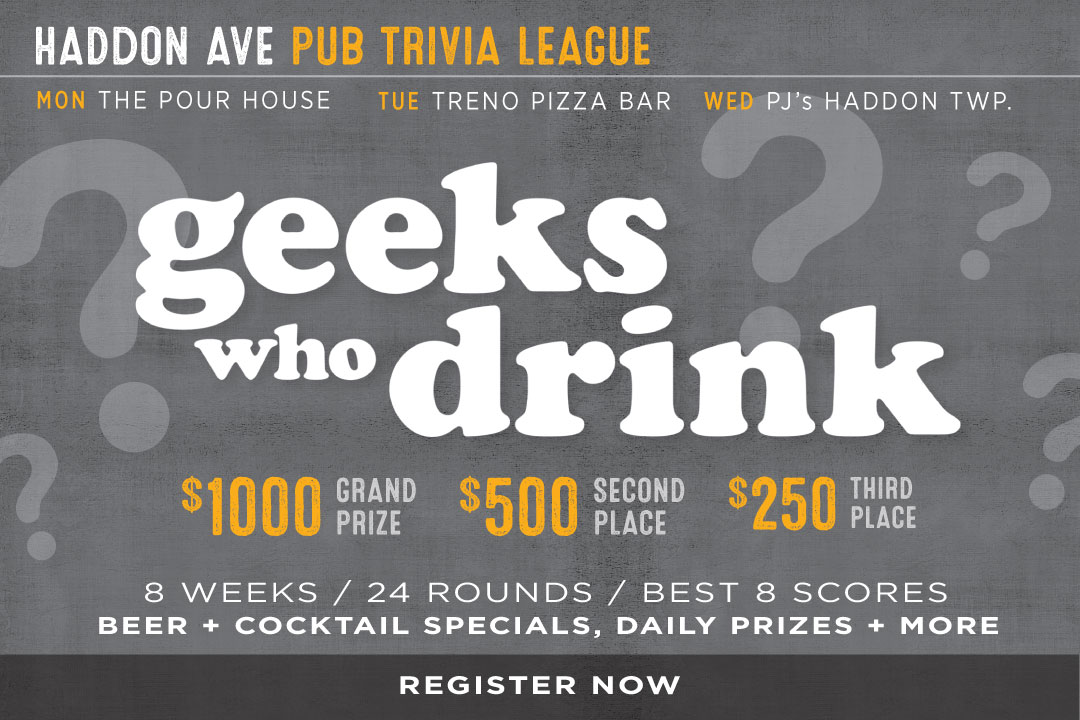 Haddon Ave Pub Trivia League : Mondays The Pour House, Tuesdays Treno, Wednesdays PJ's Haddon Twp.  8 Weeks, 24 Rounds, 8 Best.  Click the link for more info and to register