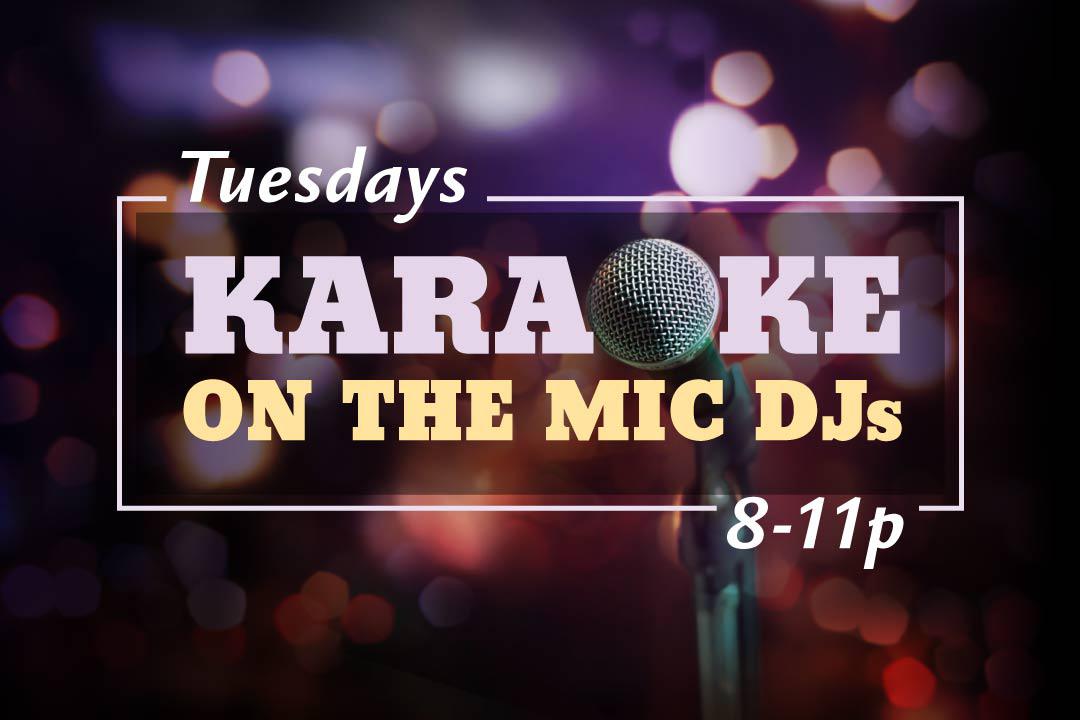 Tuesdays, Karaoke by On the Mic DJ's 8-11pm
