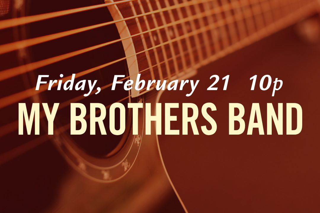 Friday, February 21 at 10pm, My Brothers Band