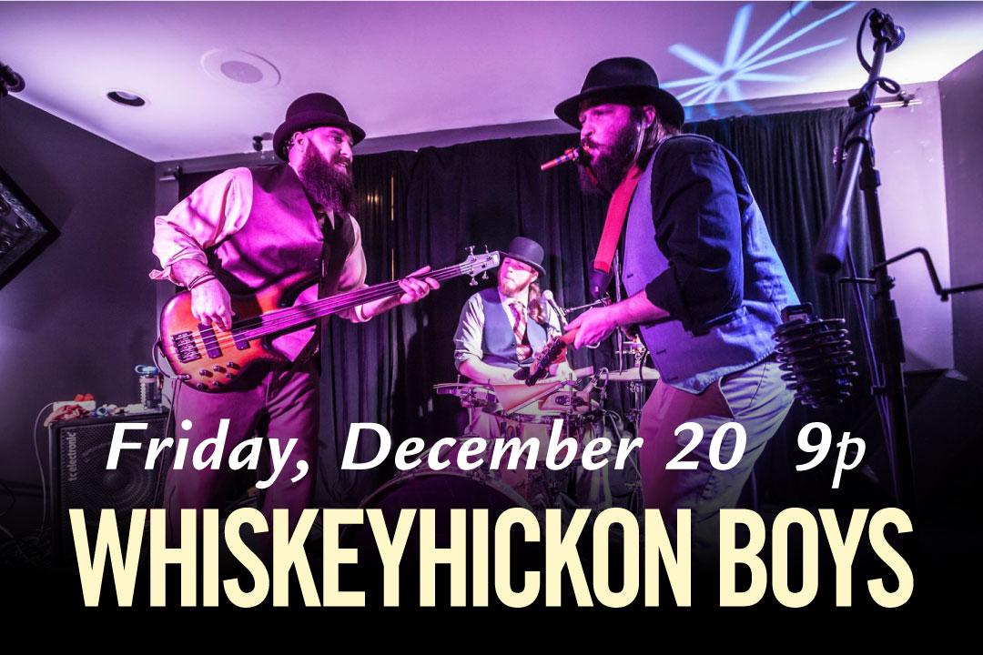 WhiskeyHickon Boys, FRI Dec. 20th 9p