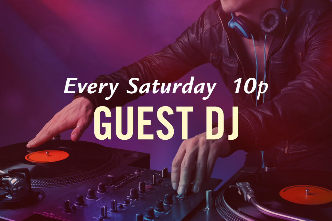 Guest DJ Every Saturday starting at 10pm