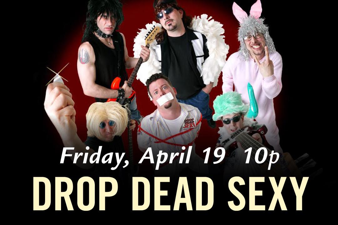 Friday, April 19th at 10pm : Drop Dead Sexy