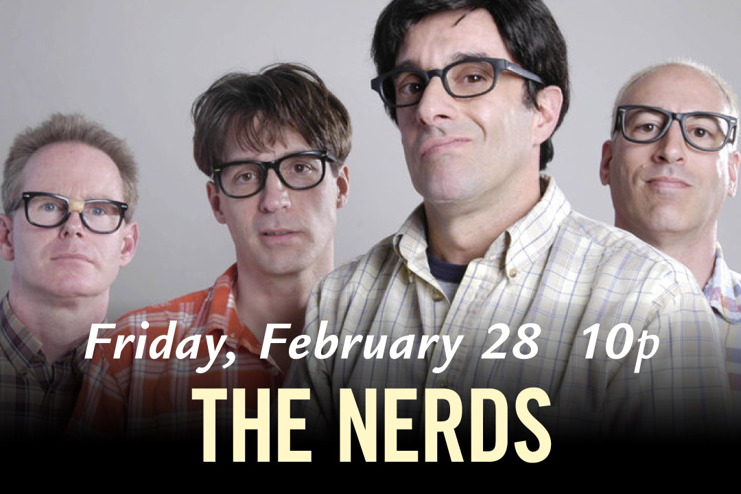 Friday, February 28 at 10pm, The Nerds