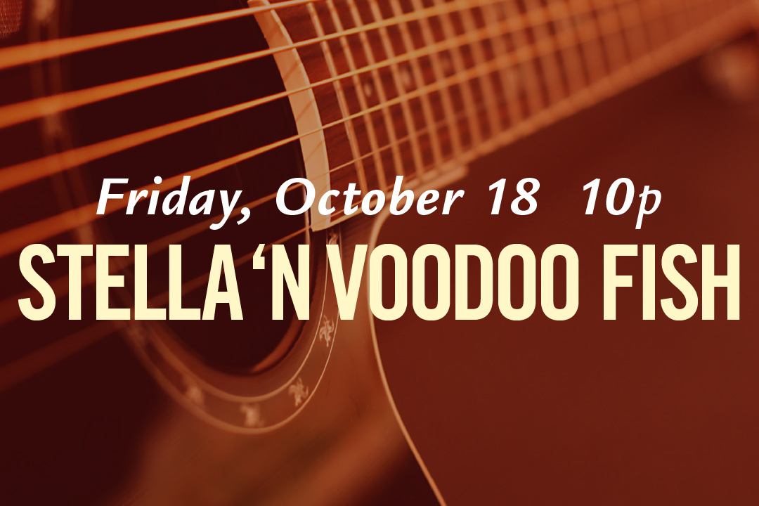 Friday, October 18 @ 10pm : Stella 'n Voodoo Fish LIVE!
