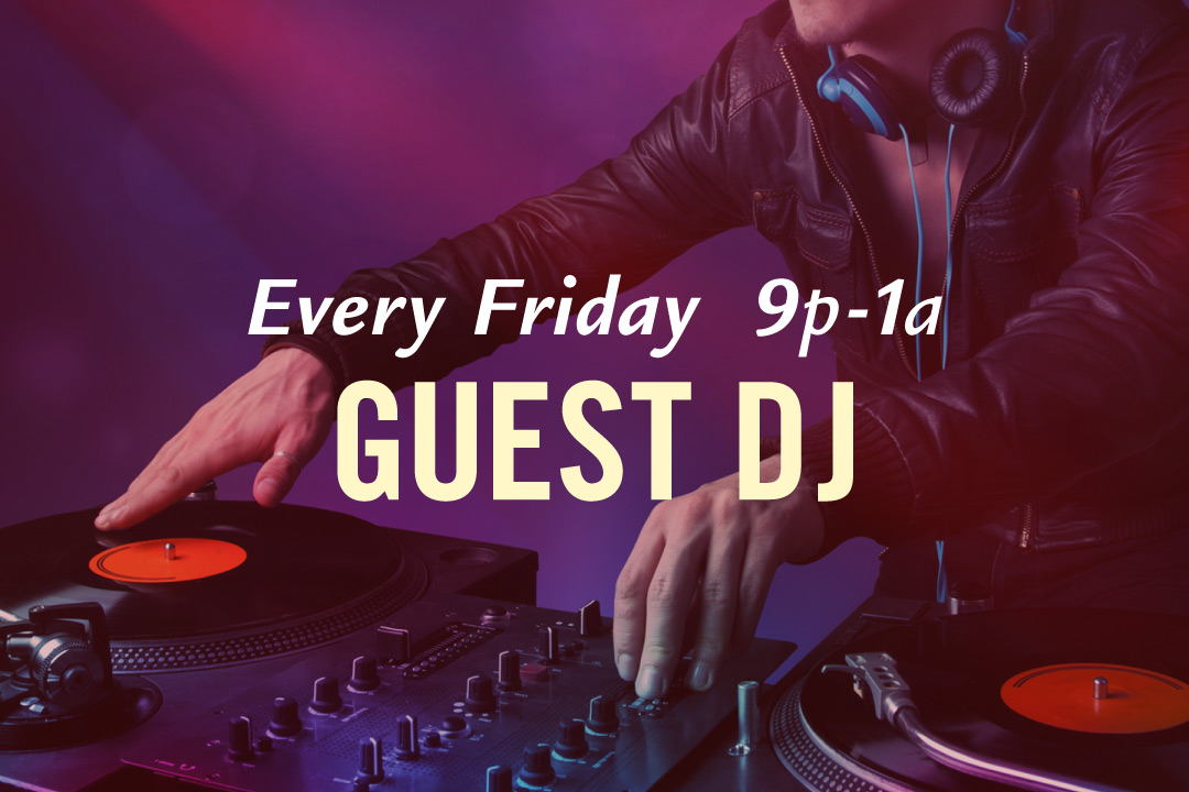 Guest DJ Every Friday 9pm-1am
