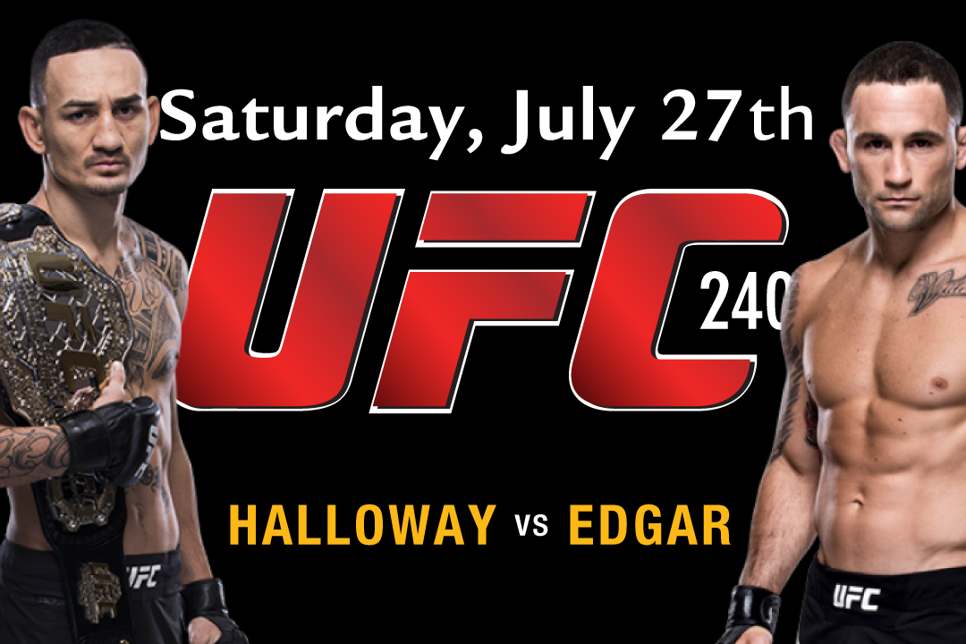 Saturday, July 27th : UFC 240 Halloway vs. Edgar