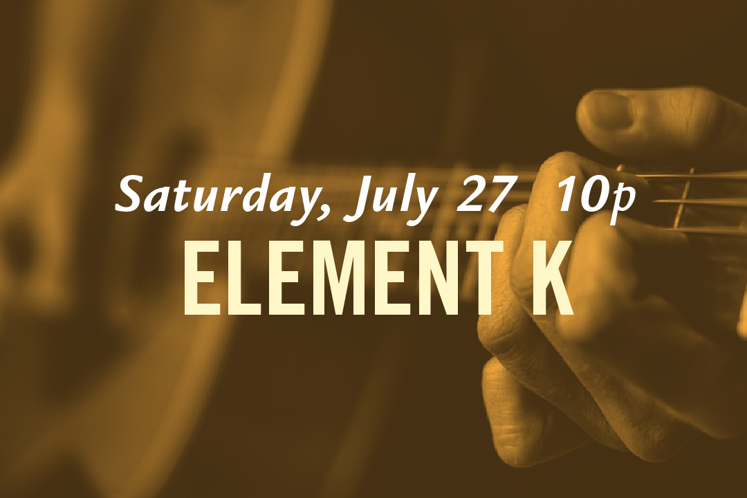 Saturday, July 27 @ 10pm : Element K LIVE