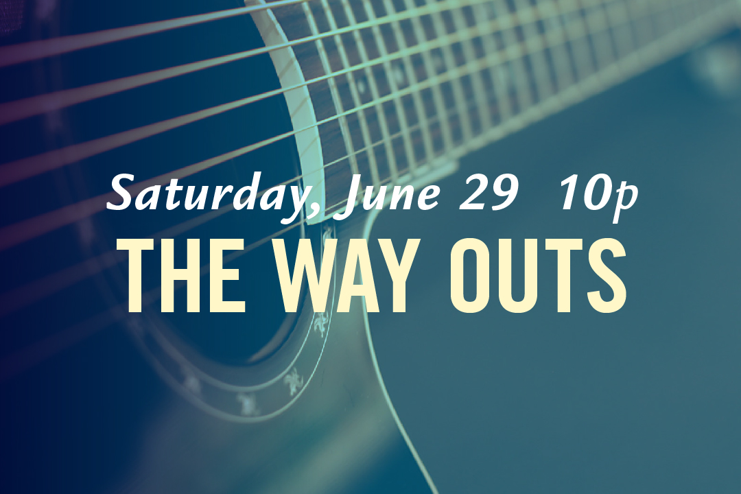 Saturday, June 29 @ 10pm : The Way Outs LIVE