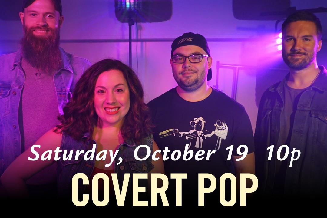 Saturday, October 19 @ 10pm : Covert Pop LIVE!