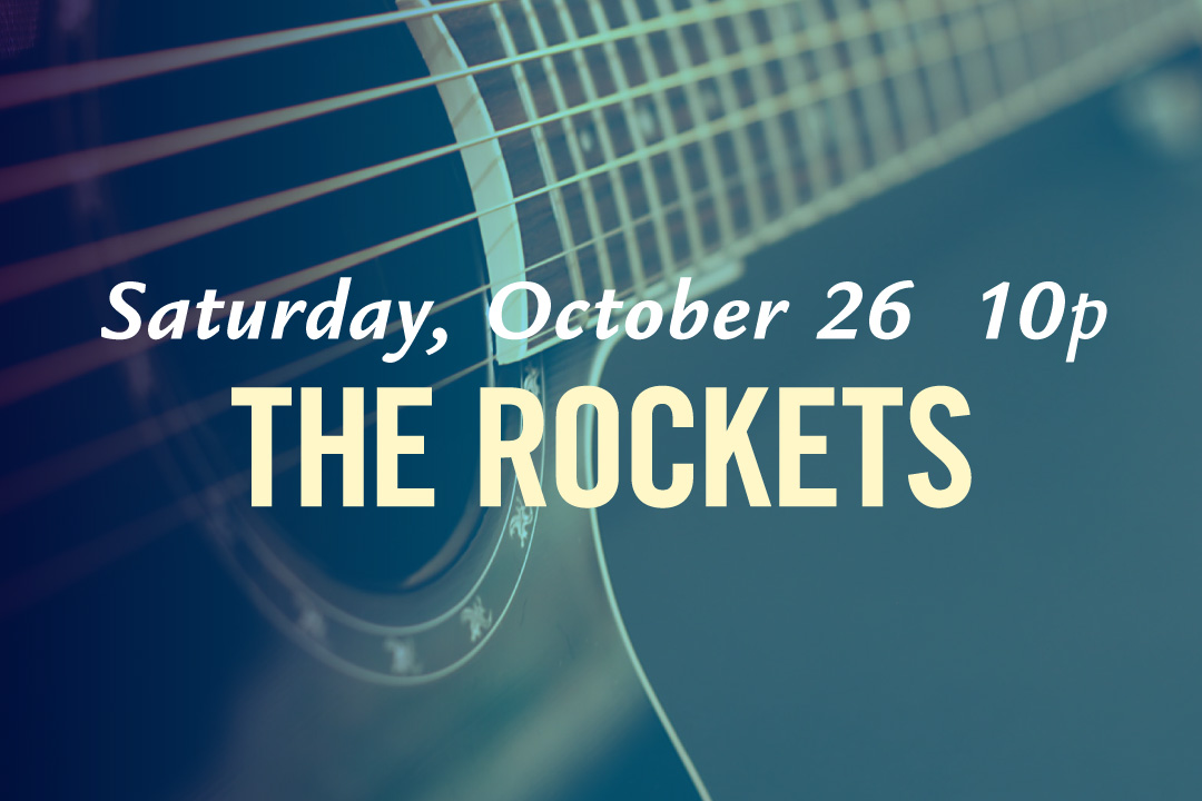 Saturday, October 26 @ 10pm : The Rockets LIVE!