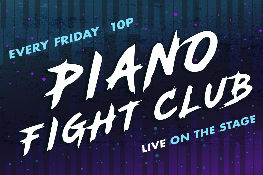 Piano Fight Club Every Friday at 10pm