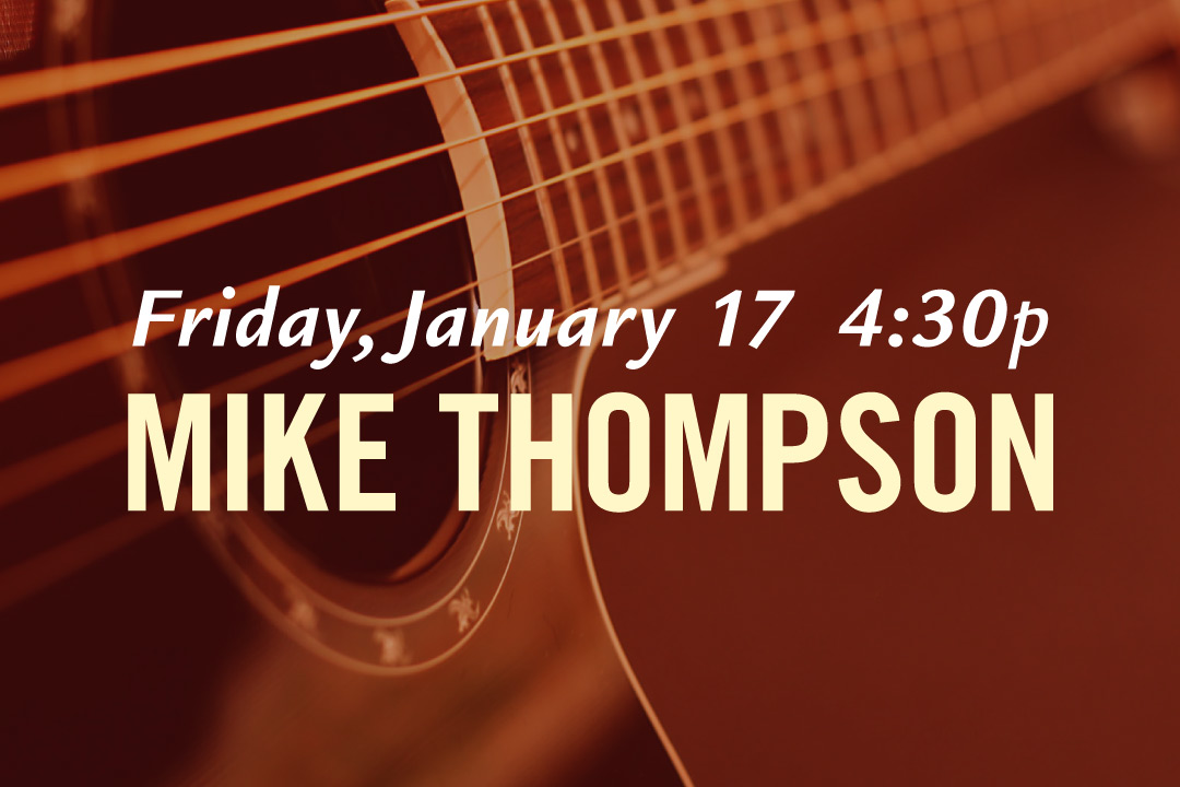 Friday, January 17th Mike Thompson at 4:30p