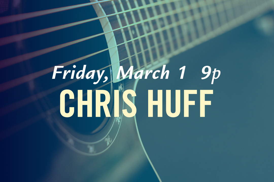 Friday, March 1st @ 9pm : Chris Huff LIVE