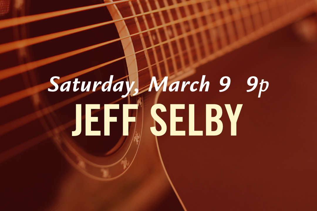 Saturday, March 9th @ 9pm : Jeff Selby LIVE