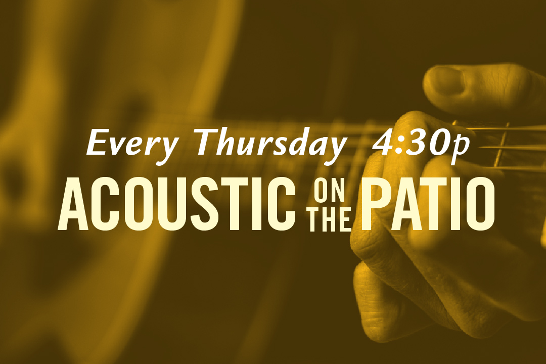 Every Thursday, 4:30pm Acoustic on the Patio