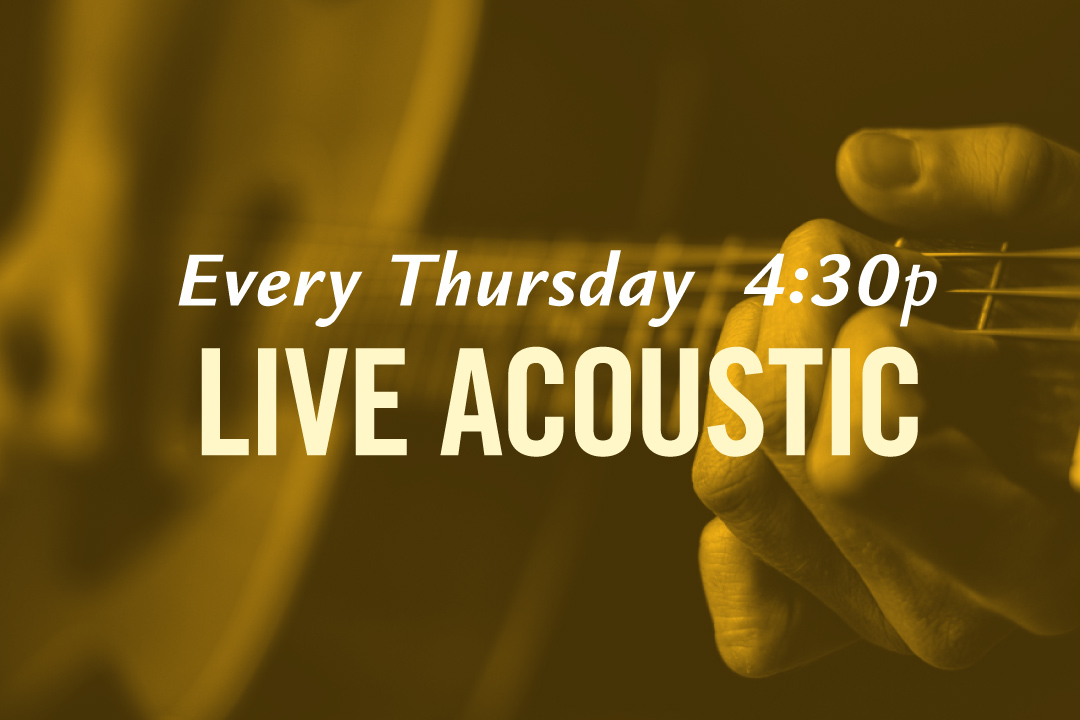 Live Acoustic Music Every Thursday at 4:30pm