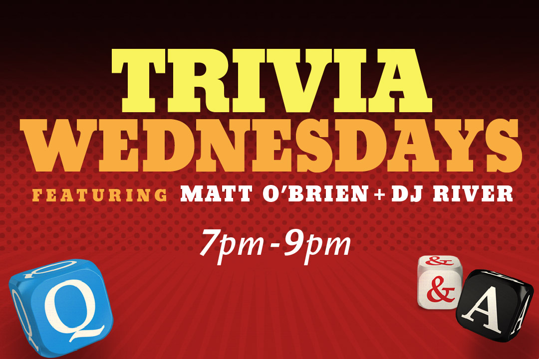 Trivia Wednesdays 7pm-9pm Featuring DJ River