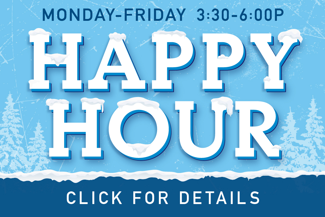 Happy Hour Monday-Friday 3:30-6pm