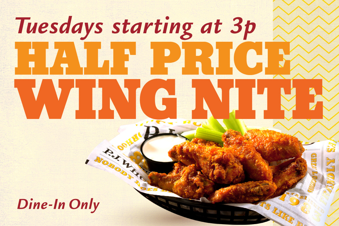 Tuesdays starting at 3p : Half Price Wings  :  Dine-In Only