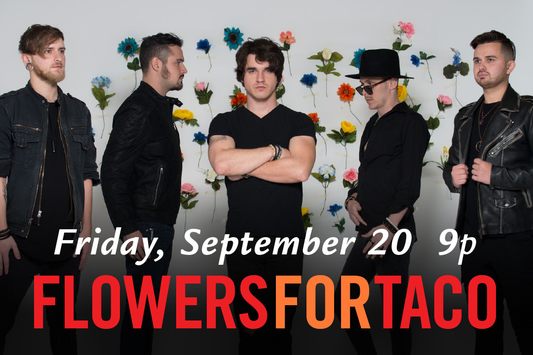 Friday 9/20 @ 9pm : Flowers for Taco LIVE!